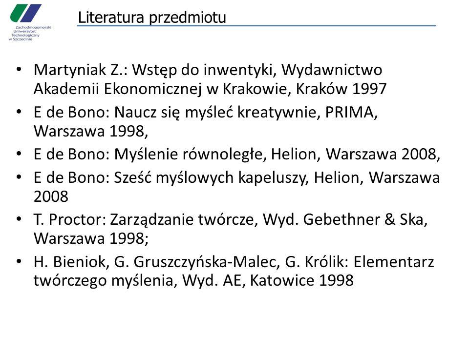 Literatura przedmiotu Martyniak Z.: Wstęp do inwentyki, Wydawnictwo Akademii Ekonomicznej w Krakowie, Kraków 1997 E de Bono: Naucz się myśleć kreatywn