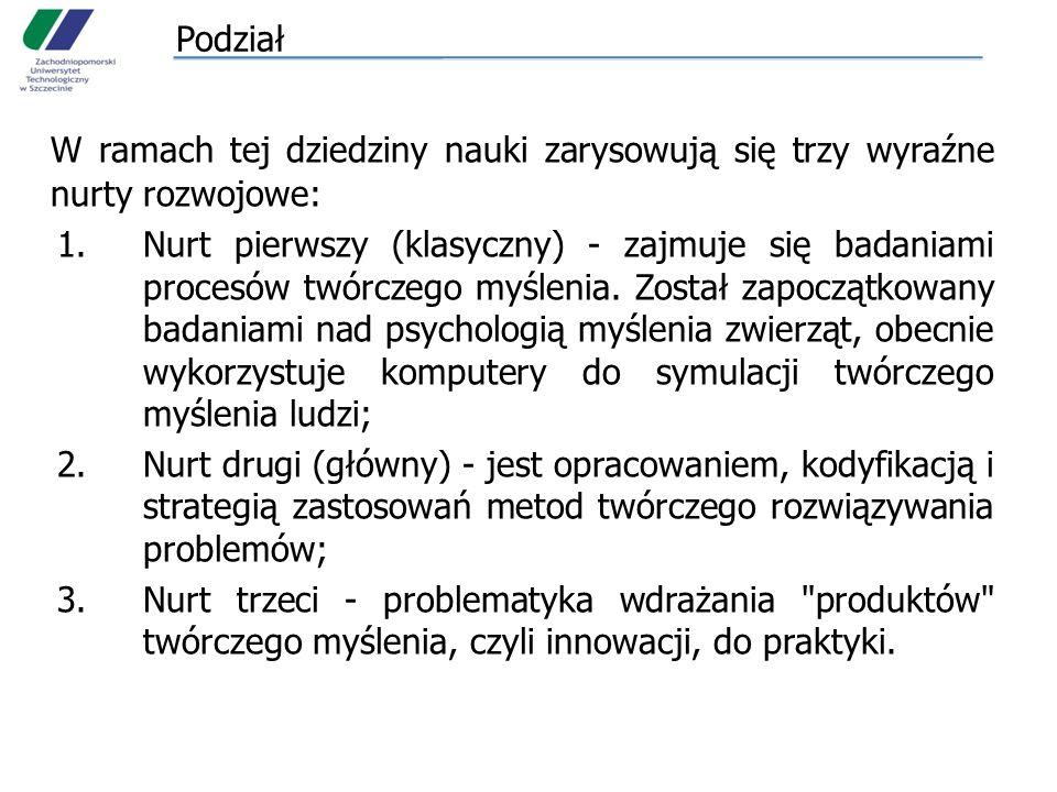 Podział W ramach tej dziedziny nauki zarysowują się trzy wyraźne nurty rozwojowe: 1.Nurt pierwszy (klasyczny) - zajmuje się badaniami procesów twórcze