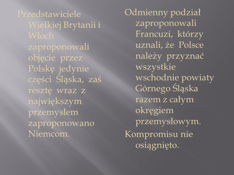 Przedstawiciele Wielkiej Brytanii i Włoch zaproponowali objęcie przez Polskę jedynie części Śląska, zaś resztę wraz z największym przemysłem zapropono