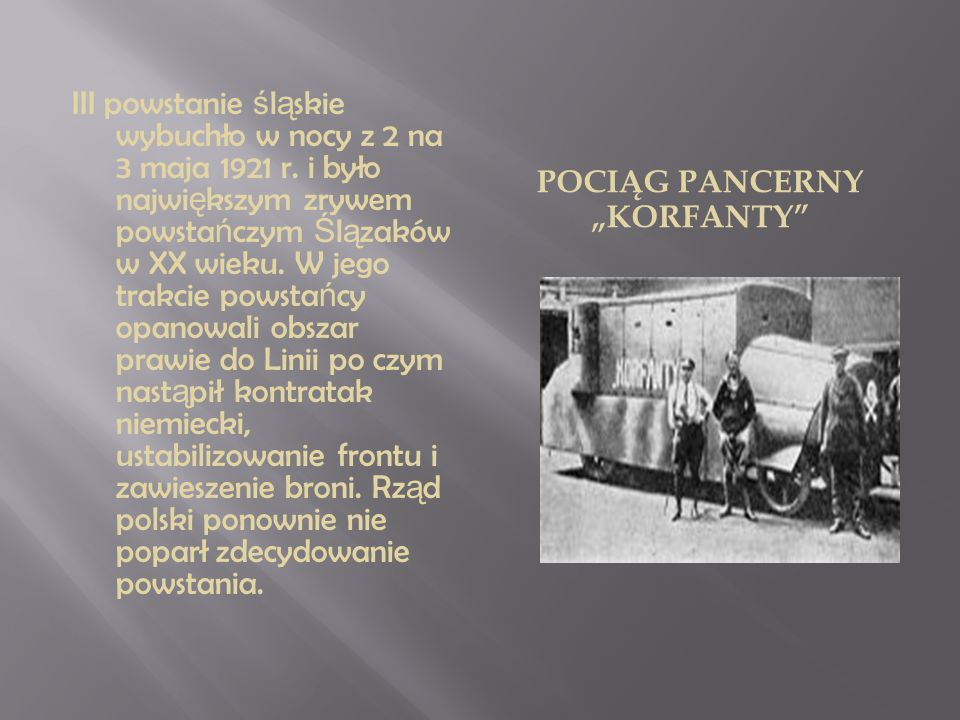 POCIĄG PANCERNY KORFANTY III powstanie ś l ą skie wybuchło w nocy z 2 na 3 maja 1921 r. i było najwi ę kszym zrywem powsta ń czym Ś l ą zaków w XX wie