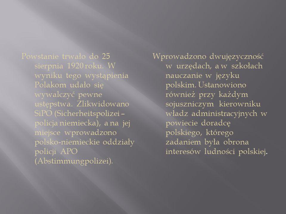Powstanie trwało do 25 sierpnia 1920 roku. W wyniku tego wystąpienia Polakom udało się wywalczyć pewne ustępstwa. Zlikwidowano SiPO (Sicherheitspolize