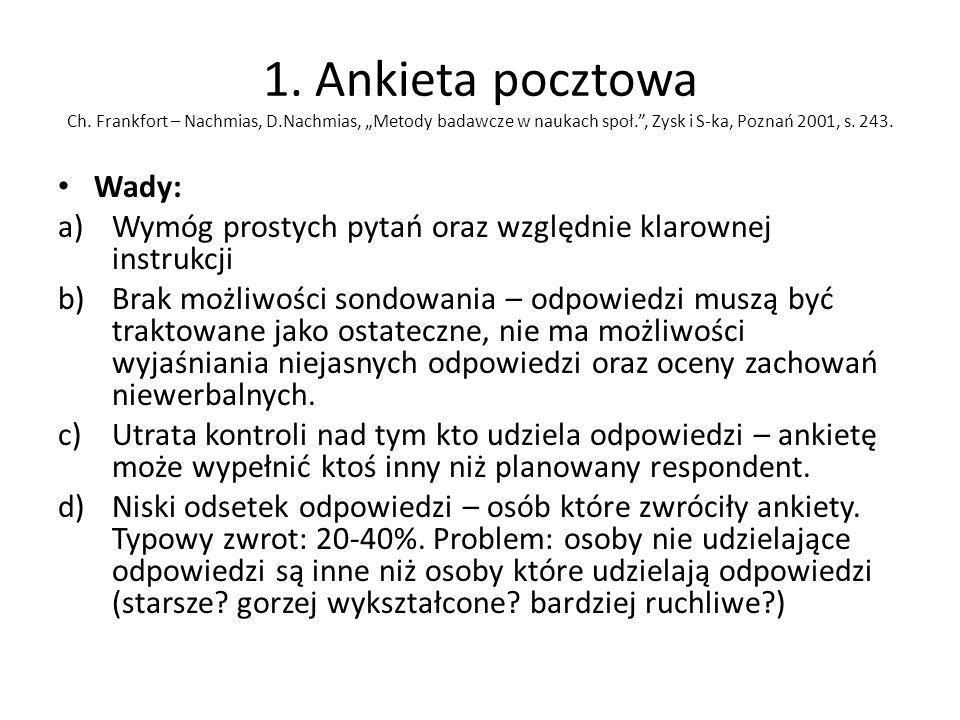 1. Ankieta pocztowa Ch. Frankfort – Nachmias, D.Nachmias, Metody badawcze w naukach społ., Zysk i S-ka, Poznań 2001, s. 243. Wady: a)Wymóg prostych py