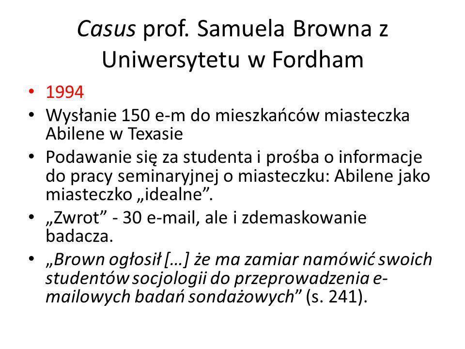 Casus prof. Samuela Browna z Uniwersytetu w Fordham 1994 Wysłanie 150 e-m do mieszkańców miasteczka Abilene w Texasie Podawanie się za studenta i proś