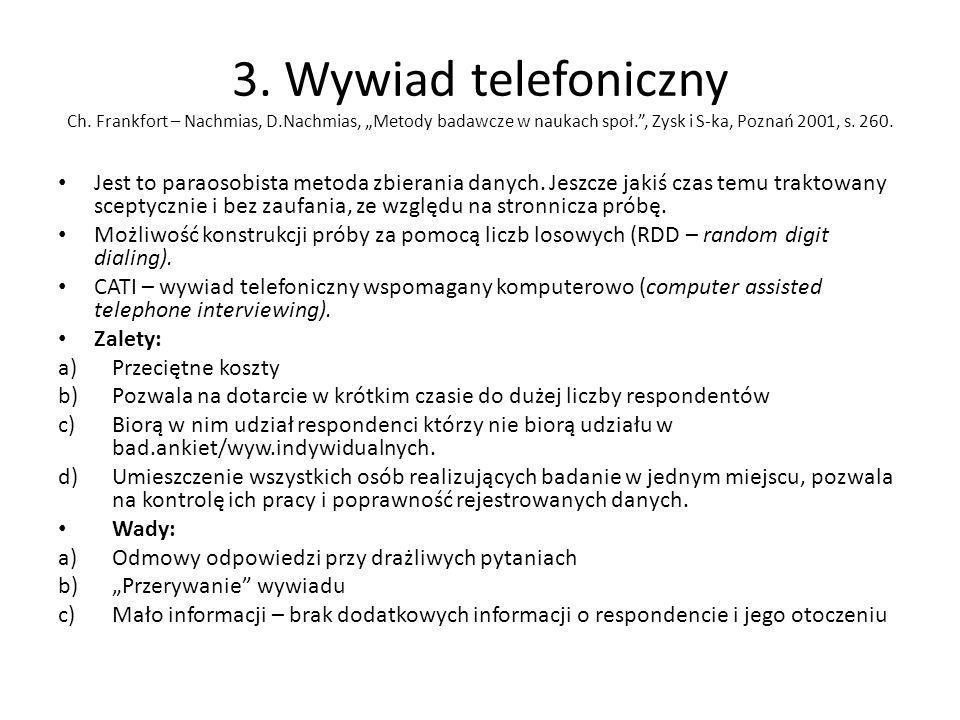 3. Wywiad telefoniczny Ch. Frankfort – Nachmias, D.Nachmias, Metody badawcze w naukach społ., Zysk i S-ka, Poznań 2001, s. 260. Jest to paraosobista m