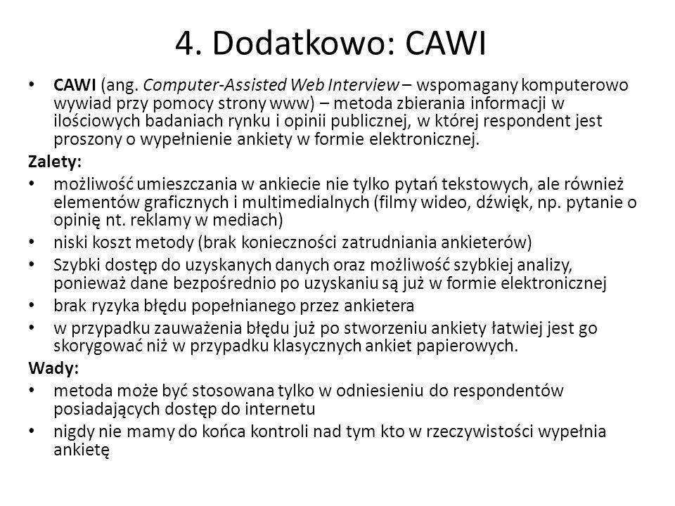 4. Dodatkowo: CAWI CAWI (ang. Computer-Assisted Web Interview – wspomagany komputerowo wywiad przy pomocy strony www) – metoda zbierania informacji w