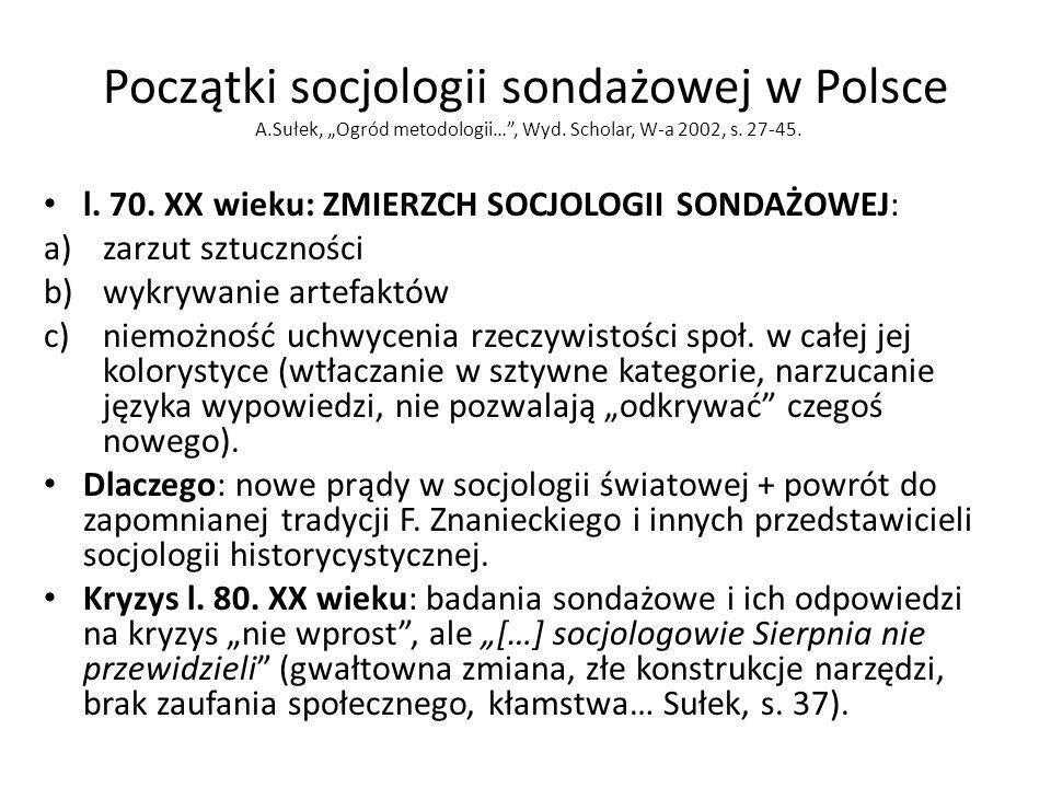 Początki socjologii sondażowej w Polsce A.Sułek, Ogród metodologii…, Wyd. Scholar, W-a 2002, s. 27-45. l. 70. XX wieku: ZMIERZCH SOCJOLOGII SONDAŻOWEJ