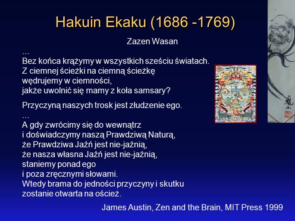 Hakuin Ekaku (1686 -1769) Zazen Wasan... Bez końca krążymy w wszystkich sześciu światach. Z ciemnej ścieżki na ciemną ścieżkę wędrujemy w ciemności, j