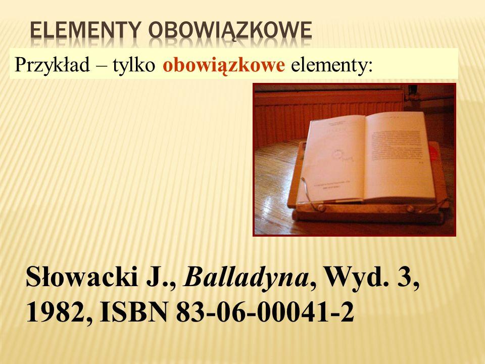 Każdy element opisu należy wyraźnie oddzielić od następnych przyjętym znakiem interpunkcyjnym Słowacki Juliusz, Balladyna, Wyd. 3, 3, Czytelnik Warsza