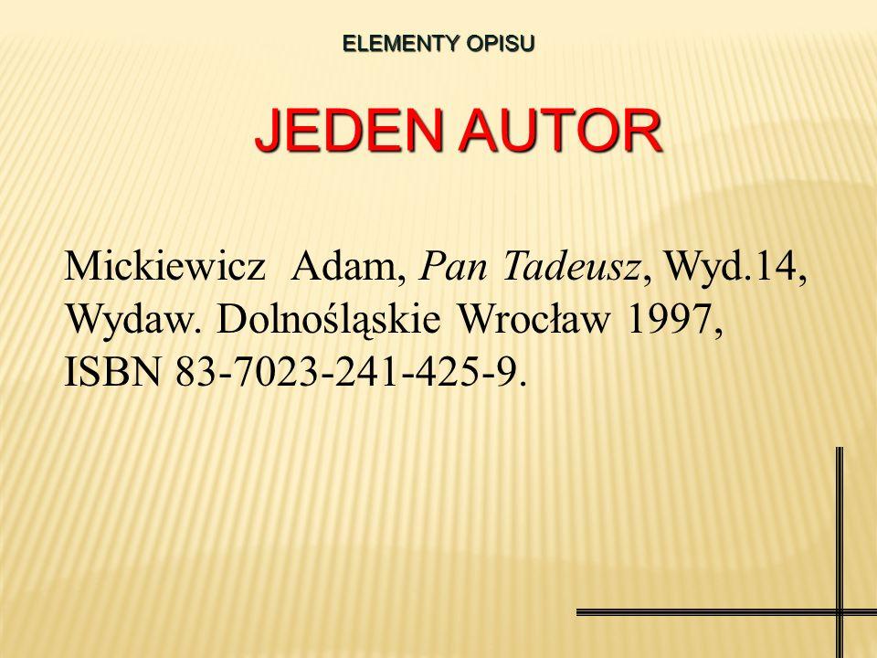 Nazwisko i imię autora książki, Tytuł książki, Wydanie, Wydawca, Miejsce wydania rok wydania, ISBN Elementy: obowiązkowe/ nieobowiązkowe Mickiewicz Ad