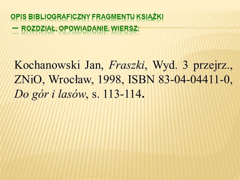 Nazwisko i imię autora książki, Tytuł książki, Wydanie, Wydawca, Miejsce wydania, rok wydania, ISBN, Tytuł fragmentu, strony zajęte przez fragment. El