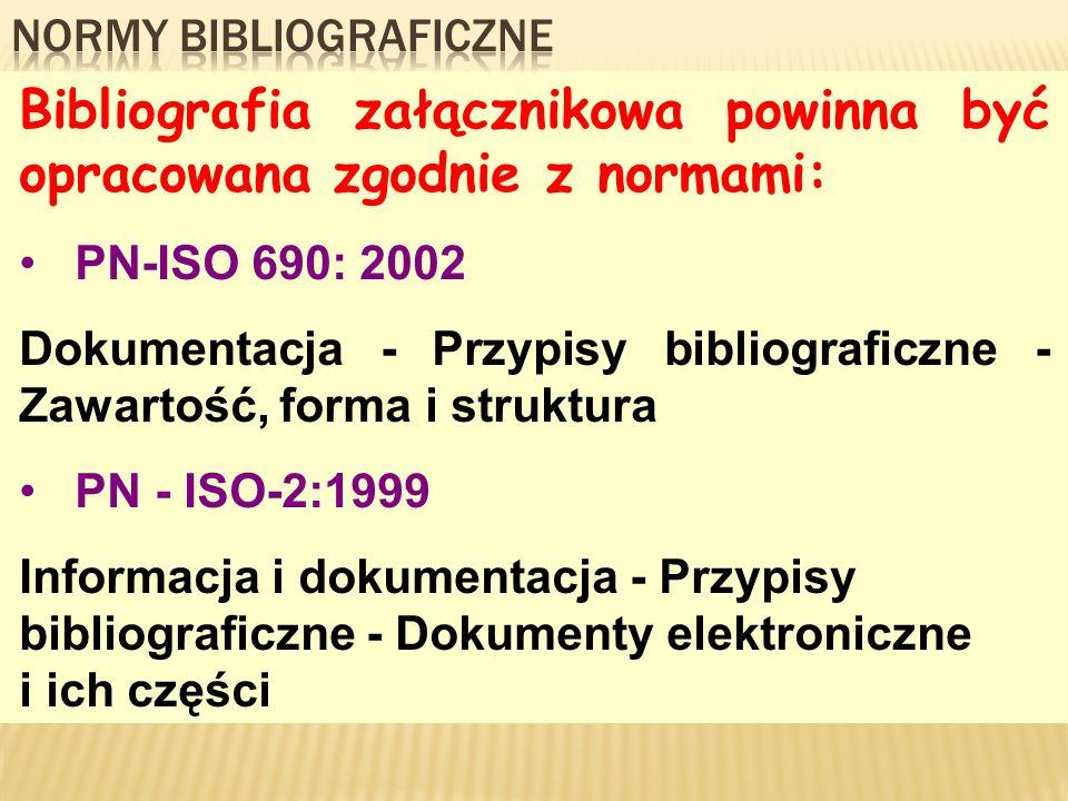Bibliografię załącznikową należy umieszczać na końcu pracy. Opisy porządkuje się najczęściej alfabetycznie. Należy przyjąć i stosować jednolitą interp