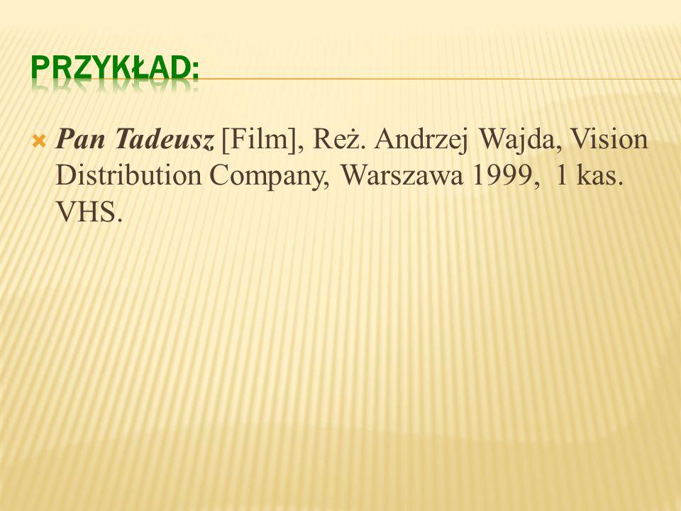 Tytuł filmu [film], Reż. Imię Nazwisko reżysera, Nazwa dystrybutora, Miejsce dystrybucji rok produkcji, Nośnik (np. 1 płyta DVD, 2 kasety VHS).
