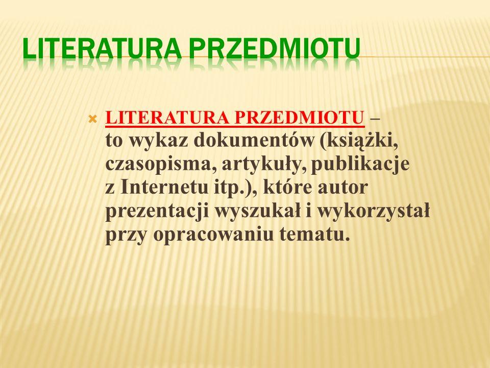 LITERATURA PODMIOTU – to omawiane przez Was utwory literackie, czyli wszystko to, co zamierzacie poddać analizie podczas Waszego wystąpienia maturalne