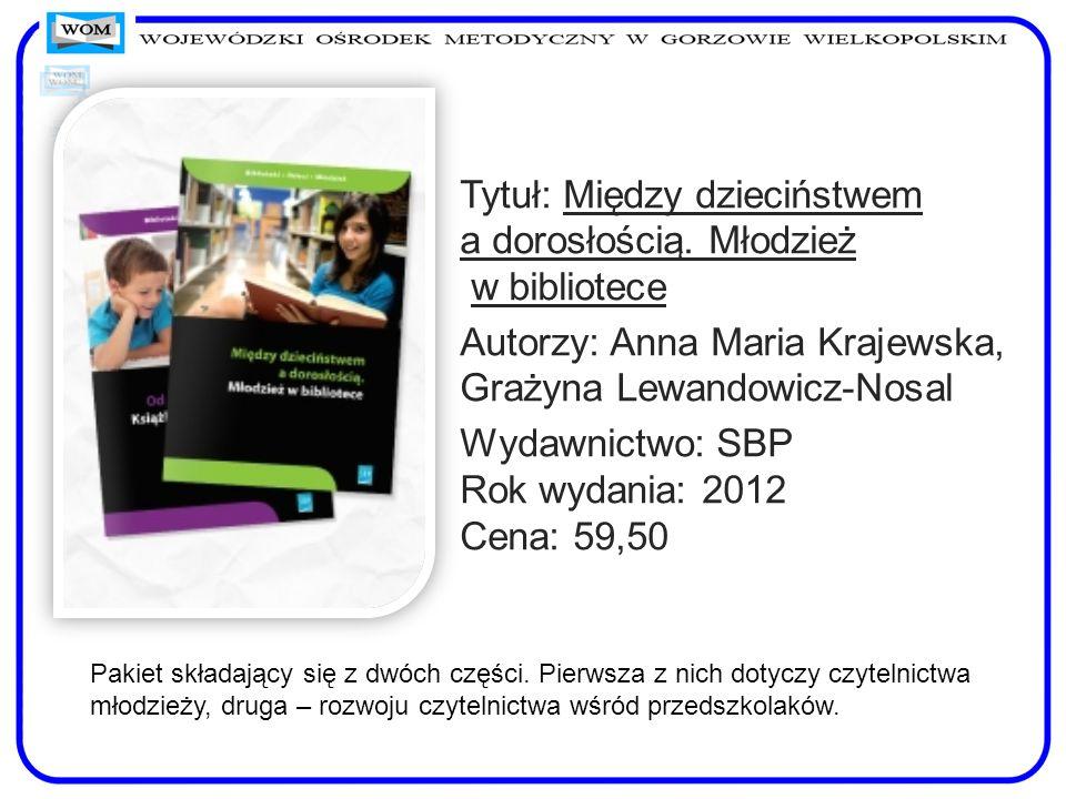 Tytuł: Między dzieciństwem a dorosłością. Młodzież w bibliotece Autorzy: Anna Maria Krajewska, Grażyna Lewandowicz-Nosal Wydawnictwo: SBP Rok wydania: