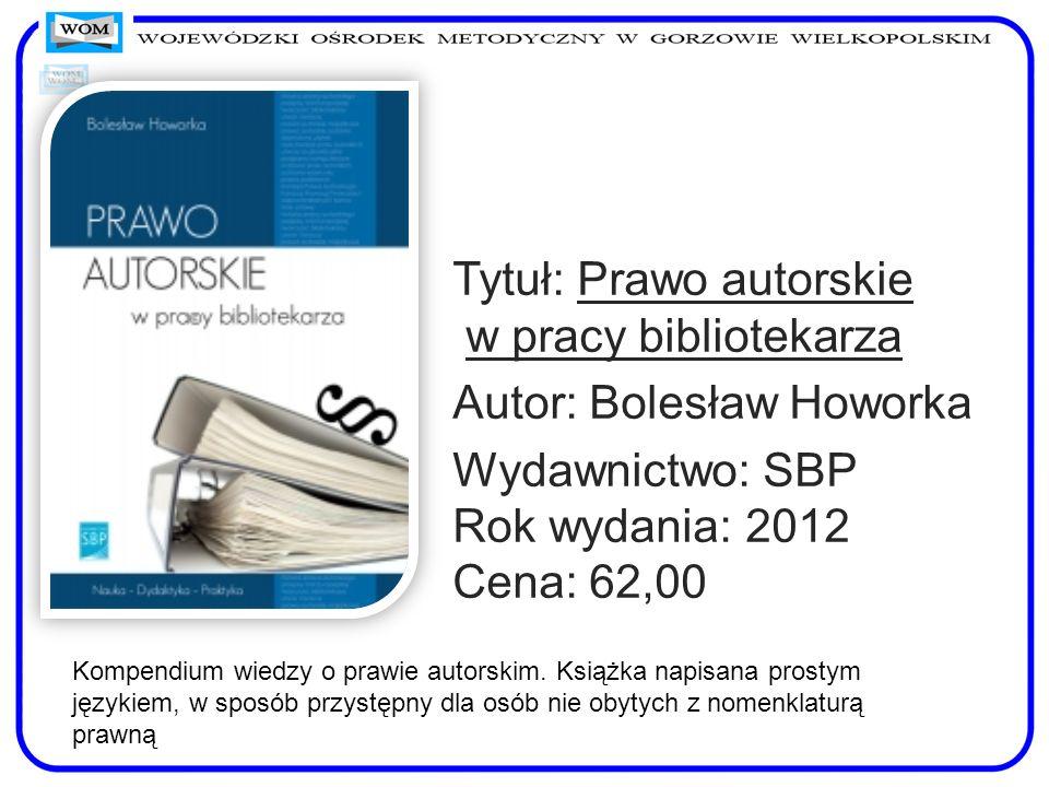 Tytuł: Prawo autorskie w pracy bibliotekarza Autor: Bolesław Howorka Wydawnictwo: SBP Rok wydania: 2012 Cena: 62,00 Kompendium wiedzy o prawie autorsk