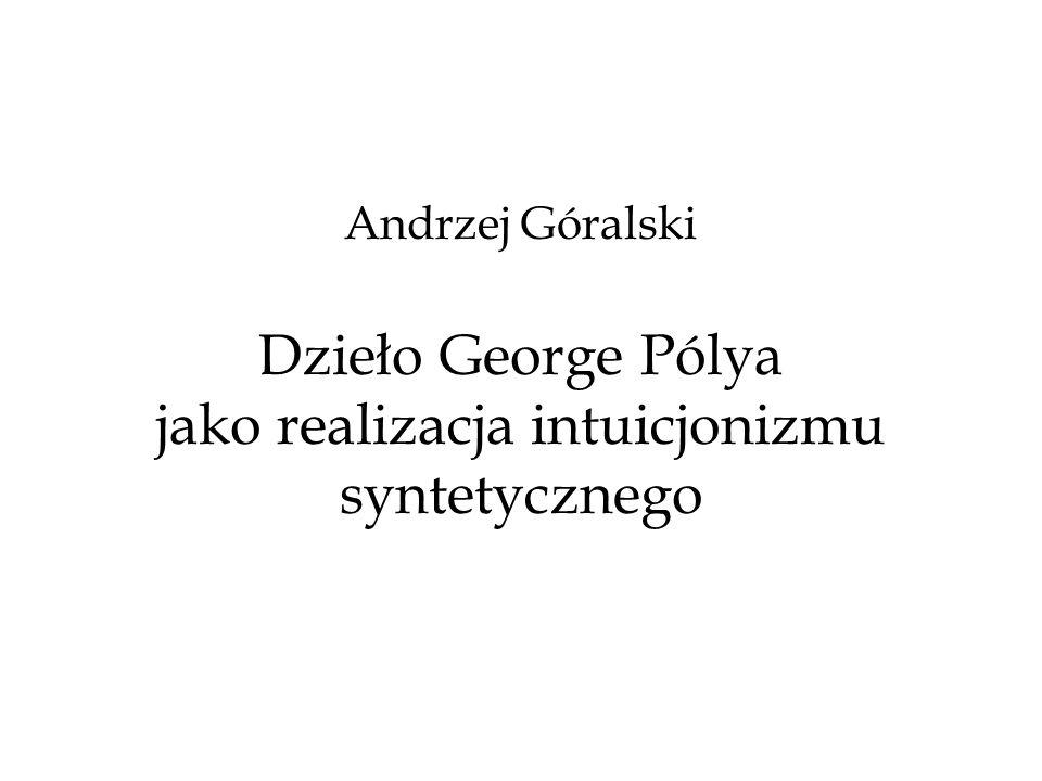 Andrzej Góralski Dzieło George Pólya jako realizacja intuicjonizmu syntetycznego