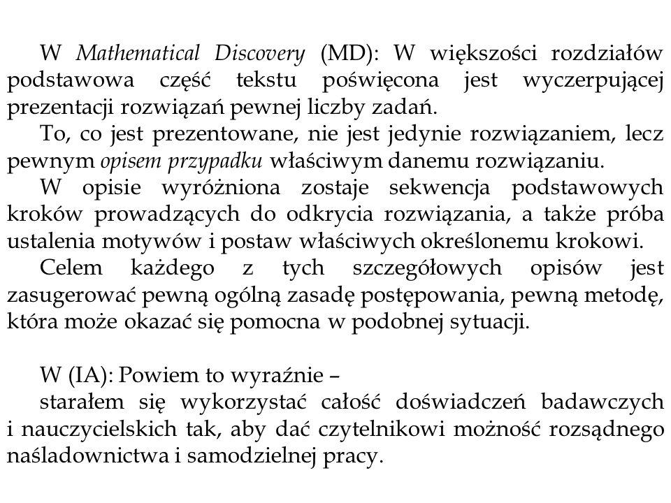 W Mathematical Discovery (MD): W większości rozdziałów podstawowa część tekstu poświęcona jest wyczerpującej prezentacji rozwiązań pewnej liczby zadań