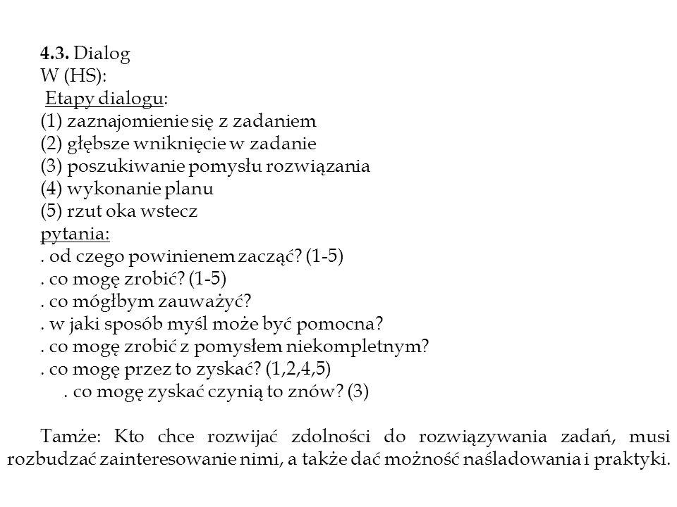 4.3. Dialog W (HS): Etapy dialogu: (1) zaznajomienie się z zadaniem (2) głębsze wniknięcie w zadanie (3) poszukiwanie pomysłu rozwiązania (4) wykonani