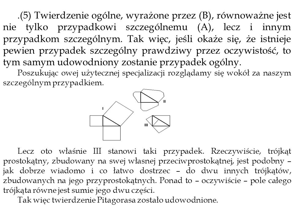 .(5) Twierdzenie ogólne, wyrażone przez (B), równoważne jest nie tylko przypadkowi szczególnemu (A), lecz i innym przypadkom szczególnym. Tak więc, je