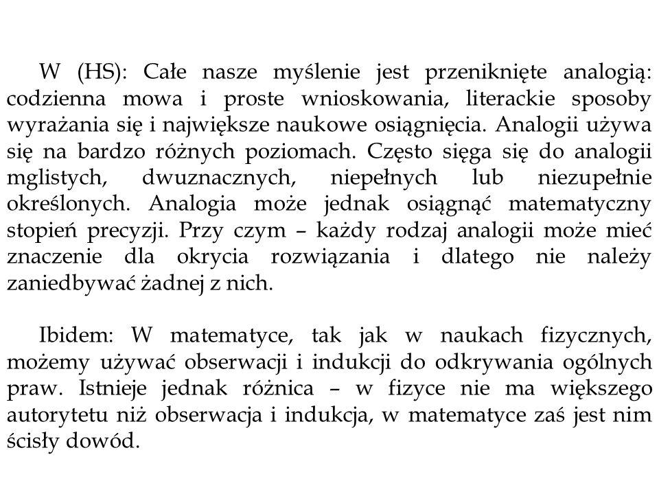 W (HS): Całe nasze myślenie jest przeniknięte analogią: codzienna mowa i proste wnioskowania, literackie sposoby wyrażania się i największe naukowe os