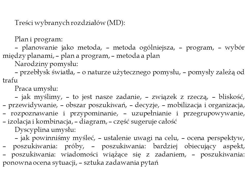 Treści wybranych rozdziałów (MD): Plan i program: – planowanie jako metoda, – metoda ogólniejsza, – program, – wybór między planami, – plan a program,
