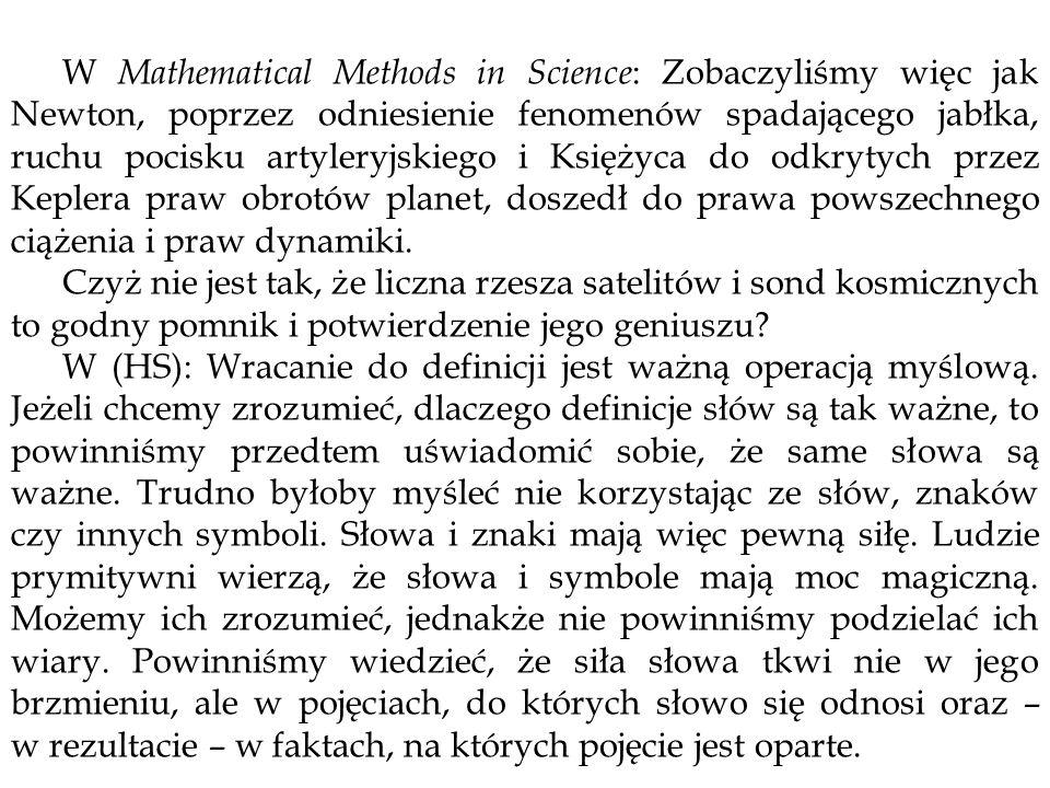 W Mathematical Methods in Science : Zobaczyliśmy więc jak Newton, poprzez odniesienie fenomenów spadającego jabłka, ruchu pocisku artyleryjskiego i Ks