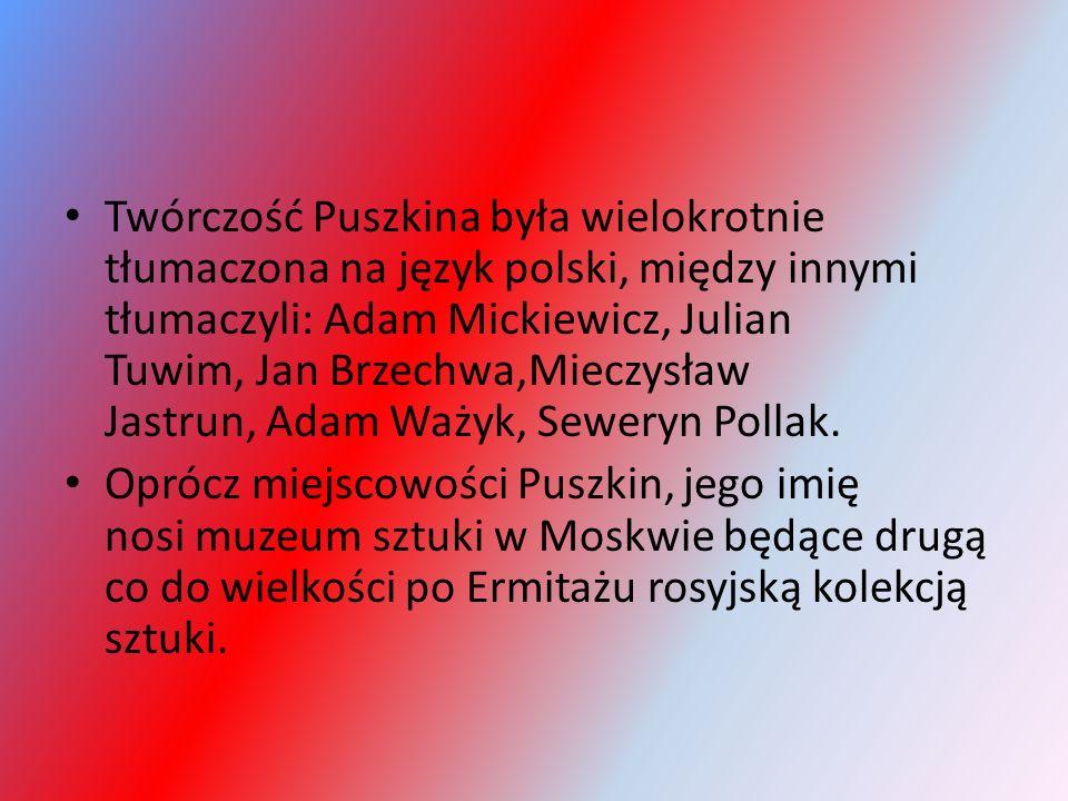 Twórczość Puszkina była wielokrotnie tłumaczona na język polski, między innymi tłumaczyli: Adam Mickiewicz, Julian Tuwim, Jan Brzechwa,Mieczysław Jast