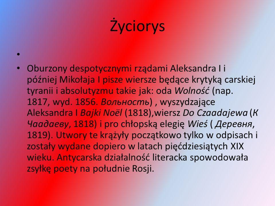 Życiorys Oburzony despotycznymi rządami Aleksandra I i później Mikołaja I pisze wiersze będące krytyką carskiej tyranii i absolutyzmu takie jak: oda W
