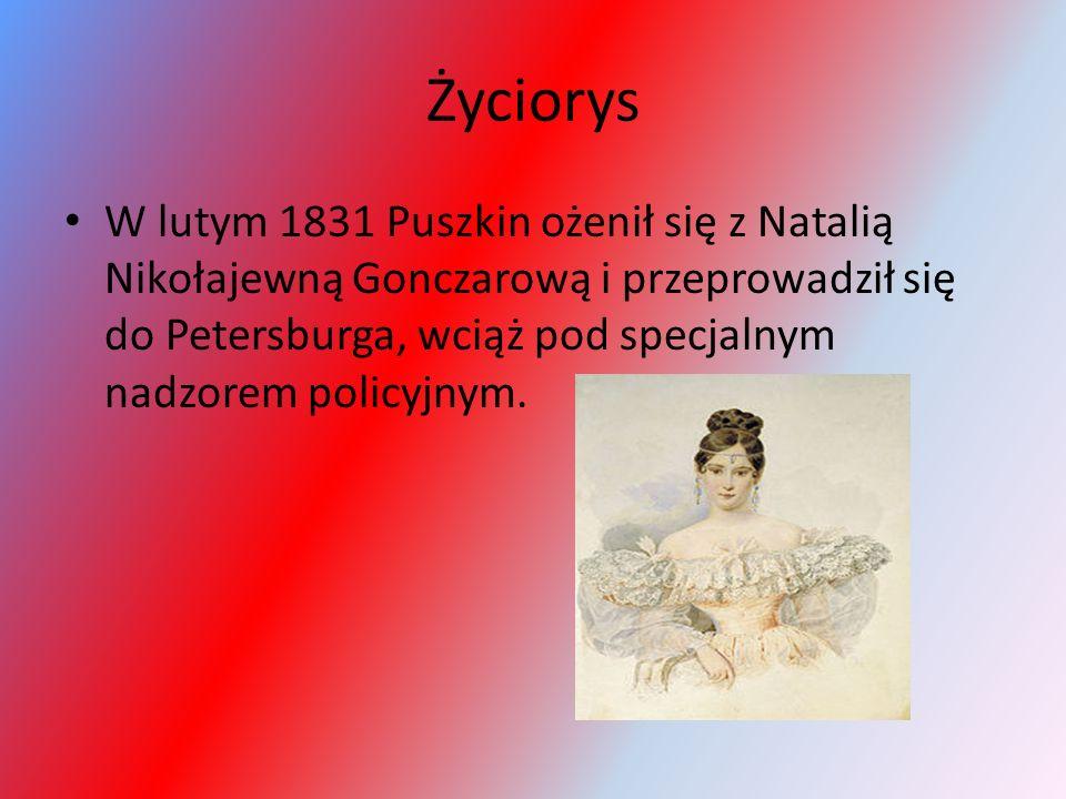 Życiorys W lutym 1831 Puszkin ożenił się z Natalią Nikołajewną Gonczarową i przeprowadził się do Petersburga, wciąż pod specjalnym nadzorem policyjnym