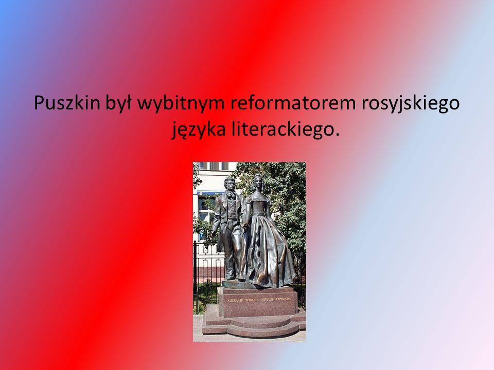 Puszkin był wybitnym reformatorem rosyjskiego języka literackiego.