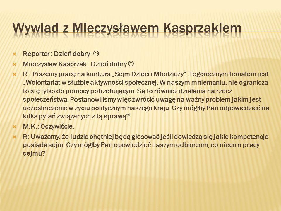 Reporter : Dzień dobry Mieczysław Kasprzak : Dzień dobry R : Piszemy pracę na konkurs Sejm Dzieci i Młodzieży.