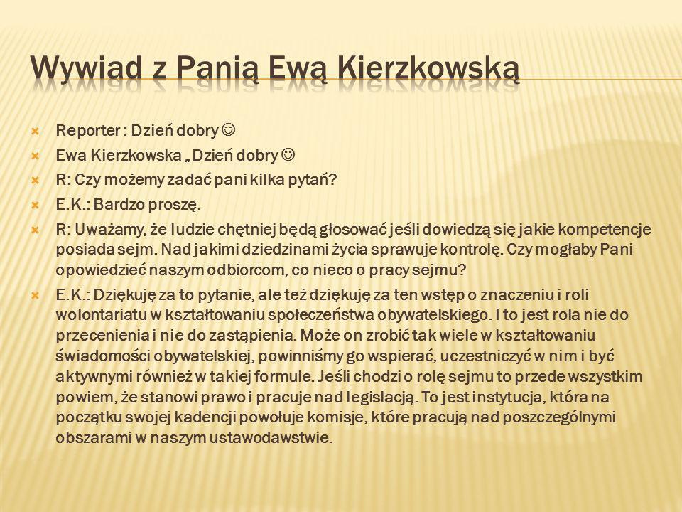 Reporter : Dzień dobry Ewa Kierzkowska Dzień dobry R: Czy możemy zadać pani kilka pytań.