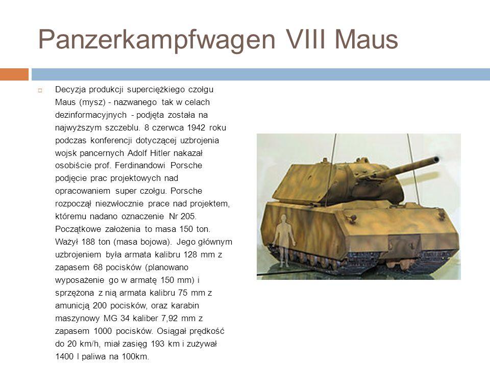 Panzerkampfwagen VIII Maus Decyzja produkcji superciężkiego czołgu Maus (mysz) - nazwanego tak w celach dezinformacyjnych - podjęta została na najwyższym szczeblu.
