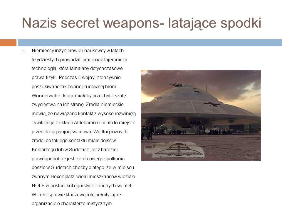 Nazis secret weapons- latające spodki Niemieccy inżynierowie i naukowcy w latach trzydziestych prowadzili prace nad tajemniczą technologią, która łamałaby dotychczasowe prawa fizyki.