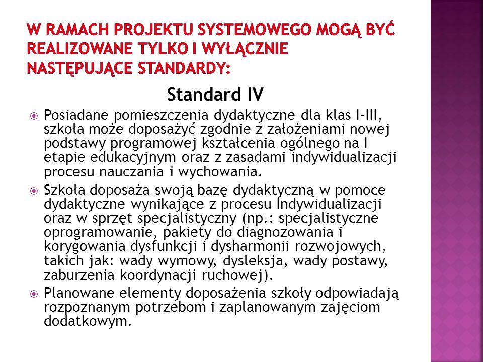 Standard IV Posiadane pomieszczenia dydaktyczne dla klas I-III, szkoła może doposażyć zgodnie z założeniami nowej podstawy programowej kształcenia ogó