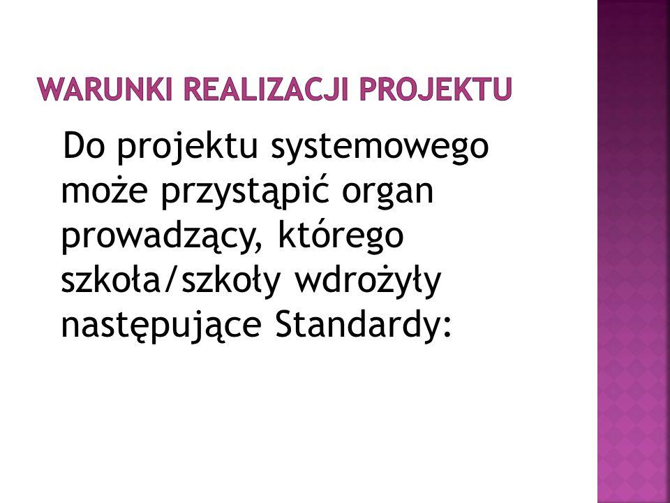 Do projektu systemowego może przystąpić organ prowadzący, którego szkoła/szkoły wdrożyły następujące Standardy: