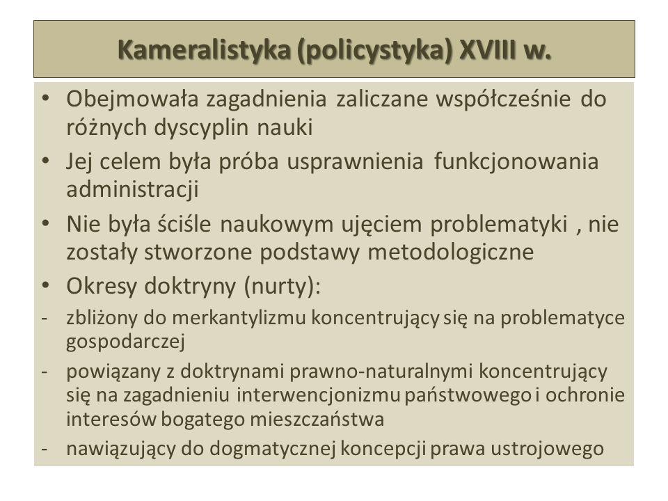 Kameralistyka (policystyka) XVIII w. Obejmowała zagadnienia zaliczane współcześnie do różnych dyscyplin nauki Jej celem była próba usprawnienia funkcj