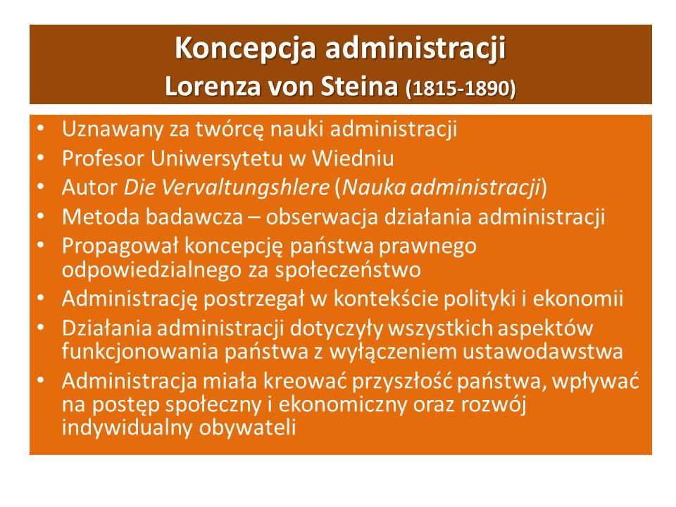Koncepcja administracji Lorenza von Steina (1815-1890) Uznawany za twórcę nauki administracji Profesor Uniwersytetu w Wiedniu Autor Die Vervaltungshle