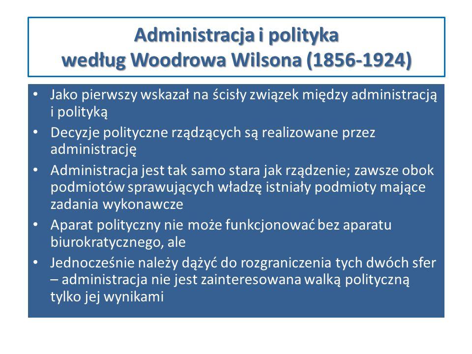 Administracja i polityka według Woodrowa Wilsona (1856-1924) Jako pierwszy wskazał na ścisły związek między administracją i polityką Decyzje polityczn