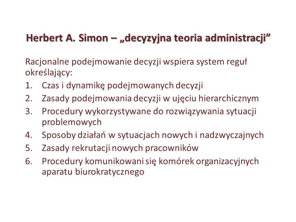 Herbert A. Simon – decyzyjna teoria administracji Racjonalne podejmowanie decyzji wspiera system reguł określający: 1.Czas i dynamikę podejmowanych de