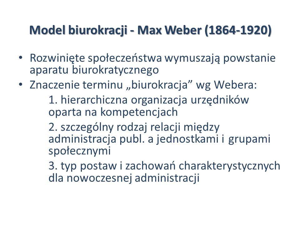 Model biurokracji - Max Weber (1864-1920) Rozwinięte społeczeństwa wymuszają powstanie aparatu biurokratycznego Znaczenie terminu biurokracja wg Weber