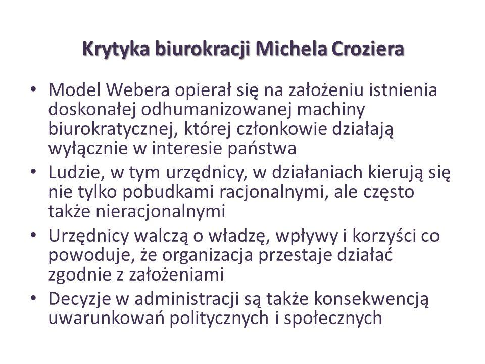 Krytyka biurokracji Michela Croziera Model Webera opierał się na założeniu istnienia doskonałej odhumanizowanej machiny biurokratycznej, której członk