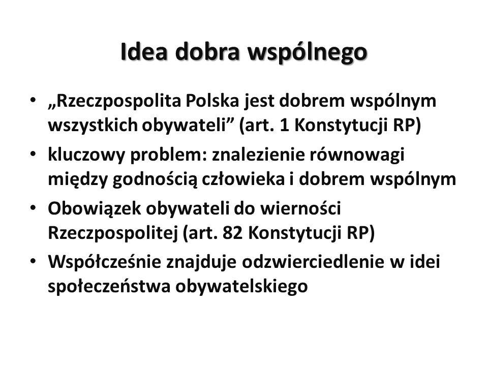 Idea dobra wspólnego Rzeczpospolita Polska jest dobrem wspólnym wszystkich obywateli (art. 1 Konstytucji RP) kluczowy problem: znalezienie równowagi m