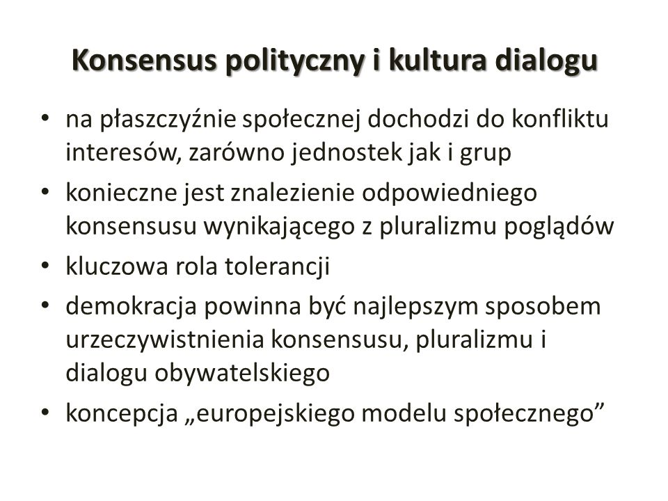 Konsensus polityczny i kultura dialogu na płaszczyźnie społecznej dochodzi do konfliktu interesów, zarówno jednostek jak i grup konieczne jest znalezi