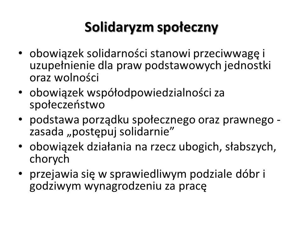 Solidaryzm społeczny obowiązek solidarności stanowi przeciwwagę i uzupełnienie dla praw podstawowych jednostki oraz wolności obowiązek współodpowiedzi