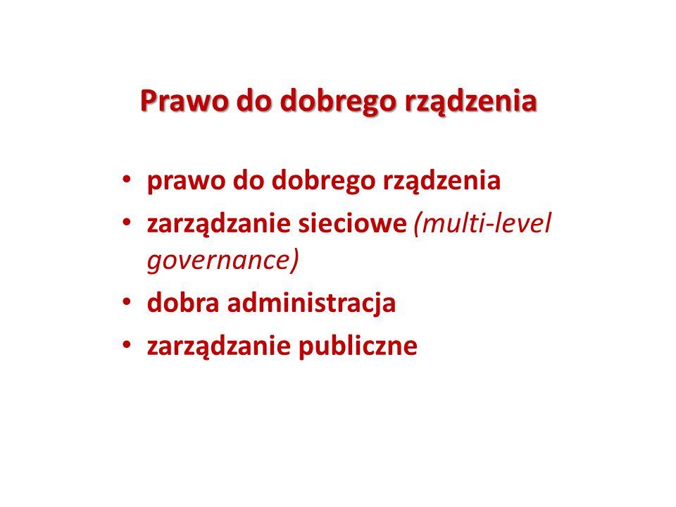 Prawo do dobrego rządzenia prawo do dobrego rządzenia zarządzanie sieciowe (multi-level governance) dobra administracja zarządzanie publiczne