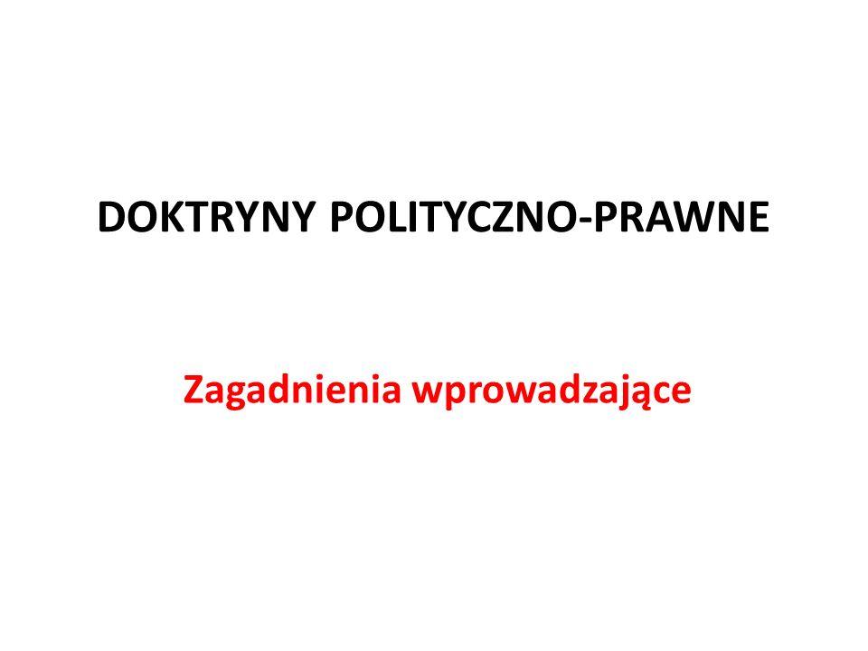 DOKTRYNY POLITYCZNO-PRAWNE Zagadnienia wprowadzające
