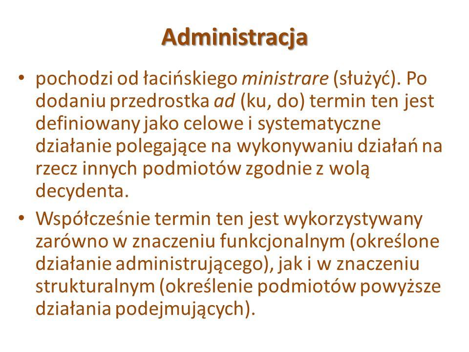 Administracja pochodzi od łacińskiego ministrare (służyć). Po dodaniu przedrostka ad (ku, do) termin ten jest definiowany jako celowe i systematyczne