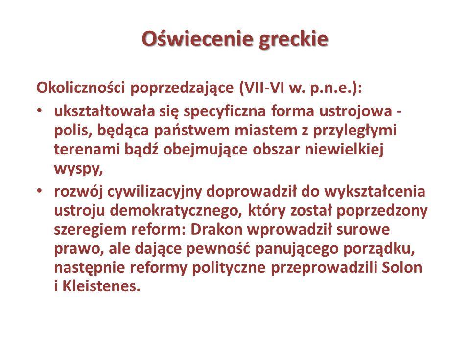 Oświecenie greckie Okoliczności poprzedzające (VII-VI w. p.n.e.): ukształtowała się specyficzna forma ustrojowa - polis, będąca państwem miastem z prz