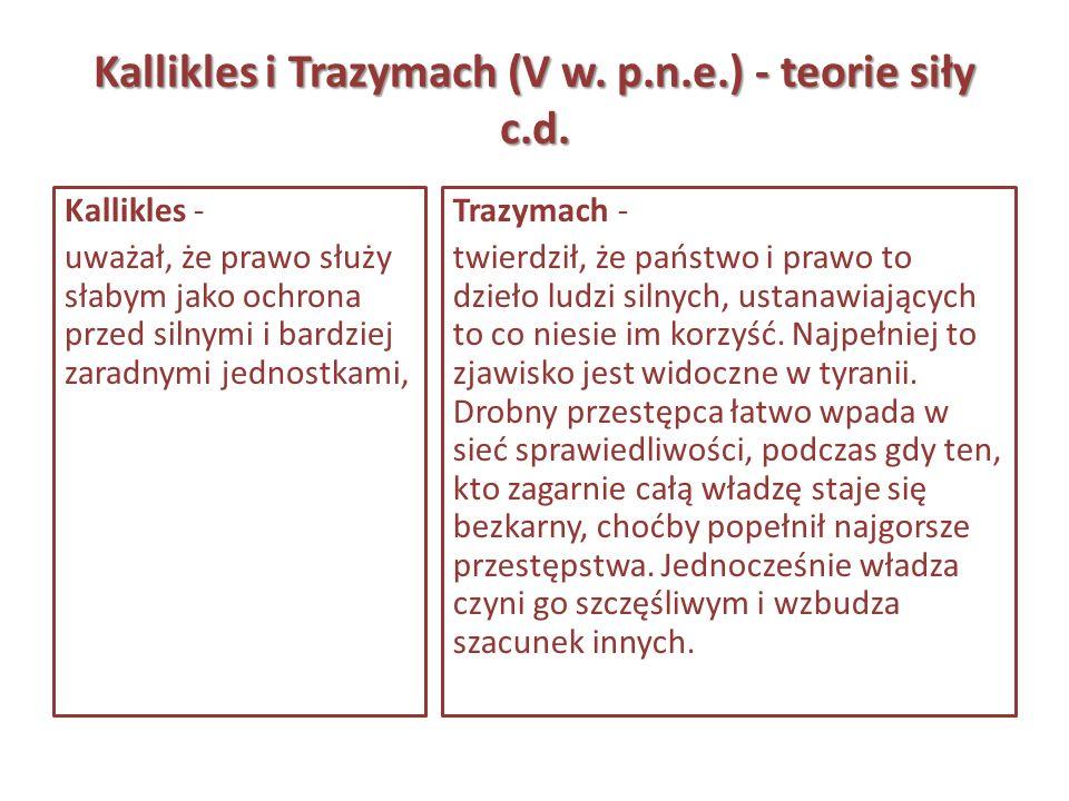 Kallikles i Trazymach (V w. p.n.e.) - teorie siły c.d. Kallikles - uważał, że prawo służy słabym jako ochrona przed silnymi i bardziej zaradnymi jedno